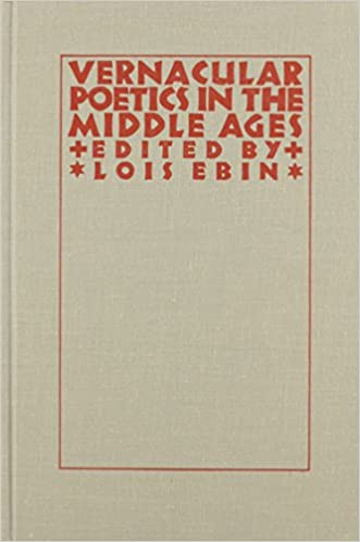 Vernacular Poetics in the Middle Ages (Studies in Medieval Culture). Lois Ebin.