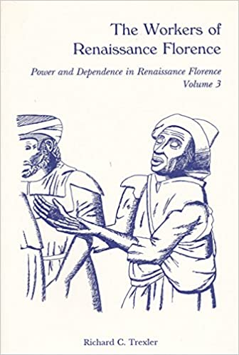 The Workers of Renaissance Florence (Power and Dependence in Renaissance Florence, Vol 3). Richard C. Trexler.