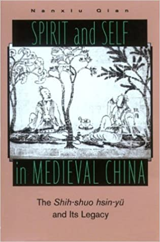 Spirit and Self in Medieval China: The Shih-Shuo Hsin-Yu and Its Legacy. Nanxiu Qian.
