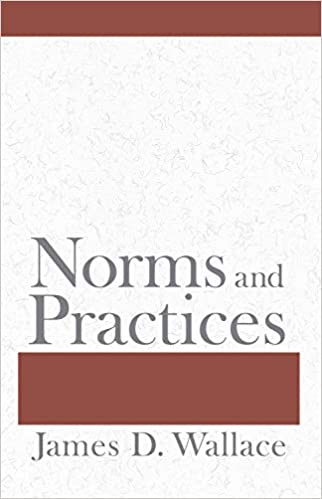Norms and Practices. James D. Wallace.