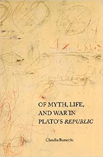 Of Myth, Life, and War in Plato's Republic (Studies in Continental Thought). Claudia Baracchi.