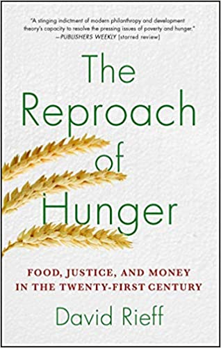 The Reproach of Hunger: Food, Justice, and Money in the Twenty-First Century. David Rieff.