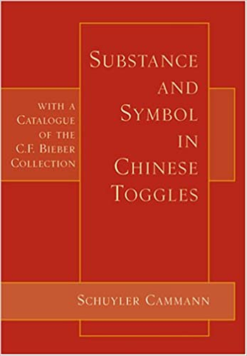 Substance and Symbol in Chinese Toggles: With a Catalogue of the C.F. Bieber Collection. Schuyler Cammann.