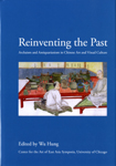 Reinventing the Past: Archaism and Antiquarianism in Chinese Art and Visual Culture. Hung Wu