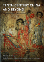 Tenth-Century China and Beyond: Art and Visual Culture in a Multi-centered Age. Hung Wu