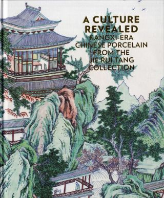 Books from Asia] A Culture Revealed: Kangxi-Era Chinese Porcelain from the Jie Rui Tang...