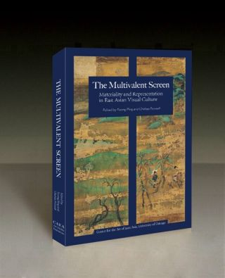 The Multivalent Screen: Materiality and Representation in East Asian Visual Culture. Foong Ping,...