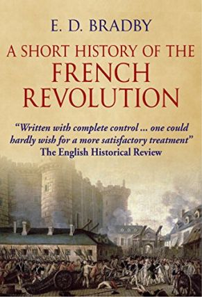 A Short History of the French Revolution. E D. Bradby