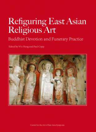 Refiguring East Asian Religious Art: Buddhist Devotion and Funerary Practice. Wu Hung, Paul Copp