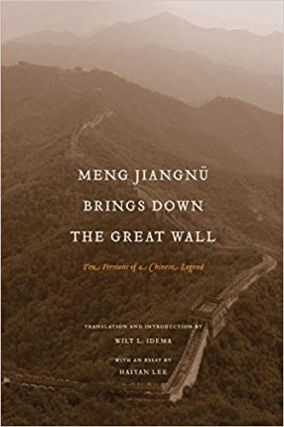 Meng Jiangnü Brings Down the Great Wall. Wilt L. Idema, Haiyan Lee