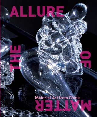 The Allure of Matter: Material Art from China. Wu Hung, Orianna Cacchione