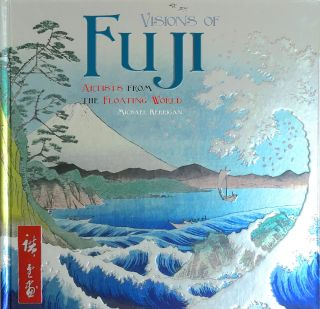 Visions of Fuji: Artists from the Floating World. Michael Kerrigan
