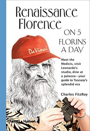 Renaissance Florence on 5 Florins a Day. Charles FitzRoy