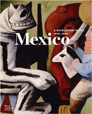 Mexico: A Revolution in Art, 1910-1940. Adrian Locke