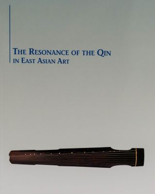 The Resonance Of The Qin In East Asian Art. Stephen Addiss