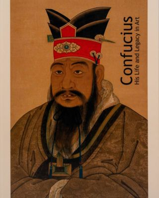 Confucius: His Life And Legacy In Art. Lu Wensheng, Julia K. Murray