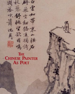 The Chinese Painter As Poet. Jonathan Chaves