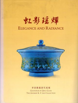 Elegance and Radiance: Grandeur in Qing Glass (The Andrew K.F. Lee Collection). Peter Y. K. Lam,...