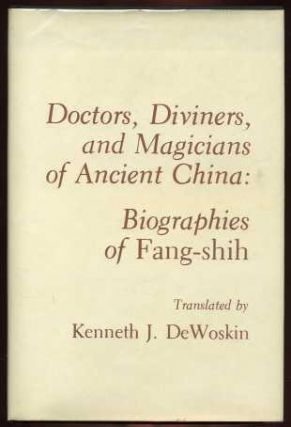 Doctors, Diviners, and Magicians of Ancient China: Biographies of Fang-shih. Kenneth J. DeWoskin