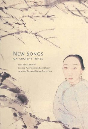 New Songs on Ancient Tunes: 19th-20th Century Chinese Paintings and Calligraphy from the Richard...