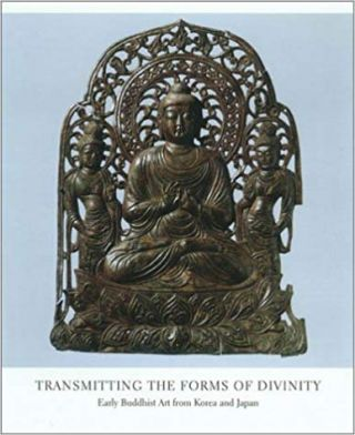 Transmitting the Forms of Divinity: Early Buddhist Art from Korea and Japan. Washizuka Hiromitsu