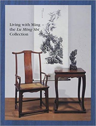 Living with Ming : The Lu Ming Shi Collection. Grace Wu Bruce, Philippe De Backer