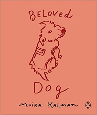 Beloved Dog. Maira Kalman
