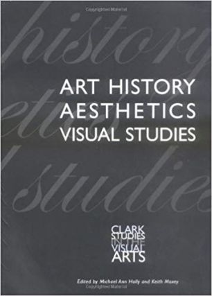 Art History, Aesthetics, Visual Studies (Clark Studies in the Visual Arts). Michael Ann Holly...