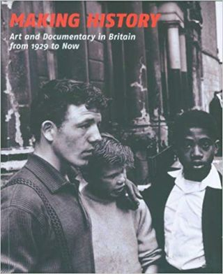 Making History: Art and Documentary in Britain from 1929 to Now. Tanya Barson