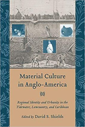 Material Culture in Anglo-America: Regional Identity and Urbanity in the Tidewater, Lowcountry,...