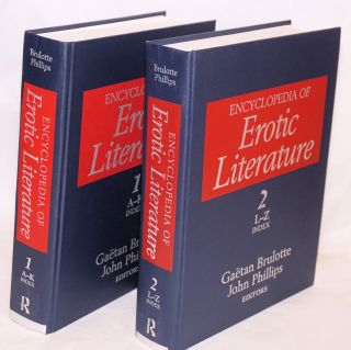 Encyclopedia of Erotic Literature, 2 Volume Set. John Phillips Gaetan Brulotte