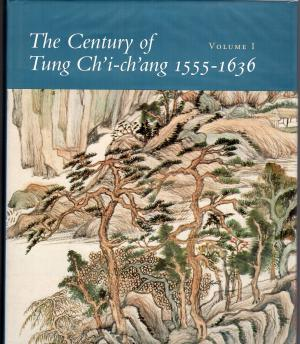 The Century of Tung Ch'i-ch'ang 1555-1636 Volume.1. Wai-Kam Ho