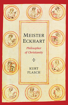 Meister Eckhart: Philosopher of Christianity. Kurt Flasch