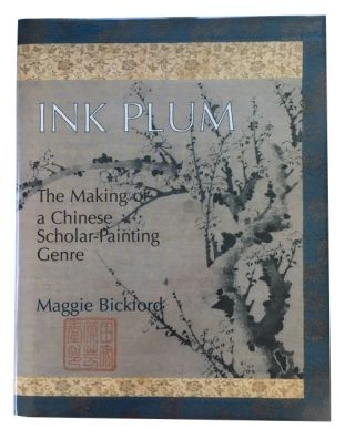 Ink Plum: The Making of a Chinese Scholar-Painting Genre. Maggie Bickford