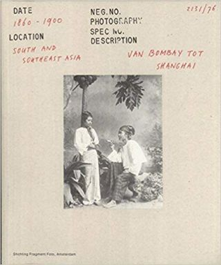 From Bombay to Shanghai - Van Bombay tot Shanghai - Historical Photography in South and Southeast...