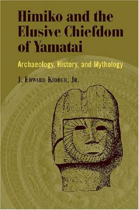 Himiko and Japan's Elusive Chiefdom of Yamatai: Archaeology, History, and Mythology. J. Edward...