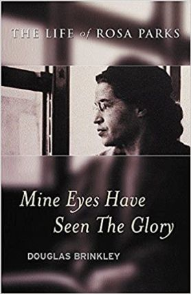 Mine Eyes Have Seen the Glory : The Life of Rosa Parks. Douglas Brinkley