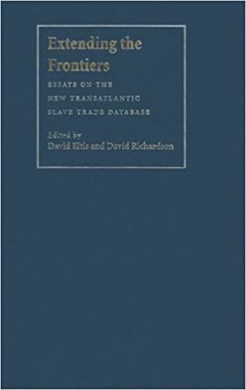 Extending the Frontiers: Essays on the New Transatlantic Slave Trade Database. David Richardson...