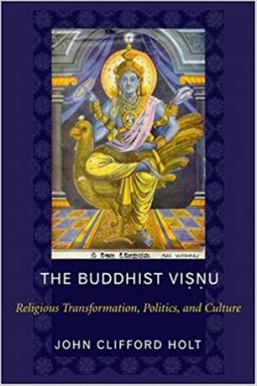 The Buddhist Visnu: Religious Transformation, Politics, and Culture. John Clifford Holt