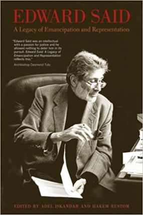 Edward Said: A Legacy of Emancipation and Representation. Hakem Rustom Adel Iskandar