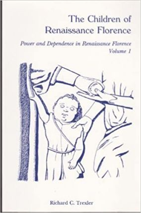The Children of Renaissance Florence (Power and Dependence in Renaissance Florence, Vol 1)....
