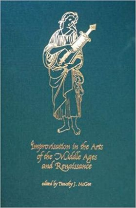 Improvisation in the Arts of the Middle Ages and Renaissance (Early Drama, Art, and Music...