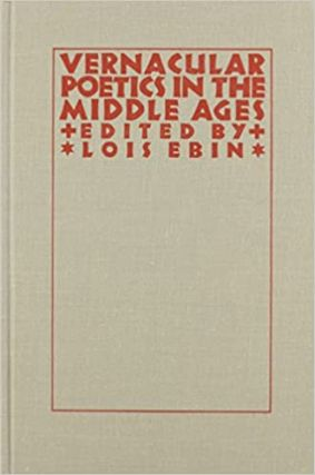 Vernacular Poetics in the Middle Ages (Studies in Medieval Culture). Lois Ebin