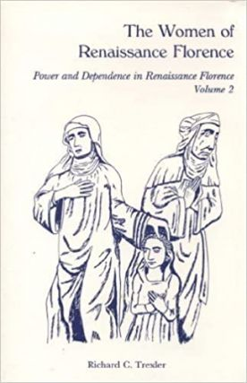 The Women of Renaissance Florence (Power and Dependence in Renaissance Florence, Vol 2). Richard...