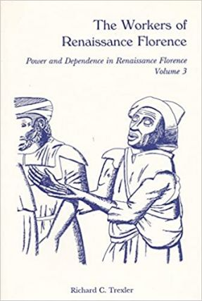 The Workers of Renaissance Florence (Power and Dependence in Renaissance Florence, Vol 3)....