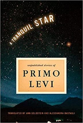 A Tranquil Star: Unpublished Short Stories of Primo Levi. Primo Levi, Ann Goldstein, Alessandra...