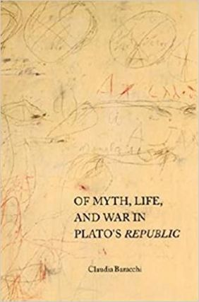 Of Myth, Life, and War in Plato's Republic (Studies in Continental Thought). Claudia Baracchi