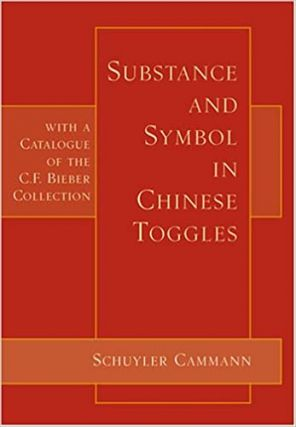 Substance and Symbol in Chinese Toggles: With a Catalogue of the C.F. Bieber Collection. Schuyler...